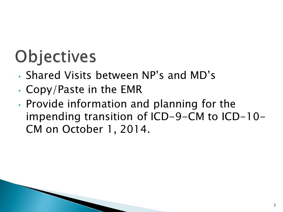 Shared Visits between NP's and MD's Copy/Paste in the EMR Provide information and planning for the impending transition of ICD-9-CM to ICD-10- CM on October 1, 2014.
