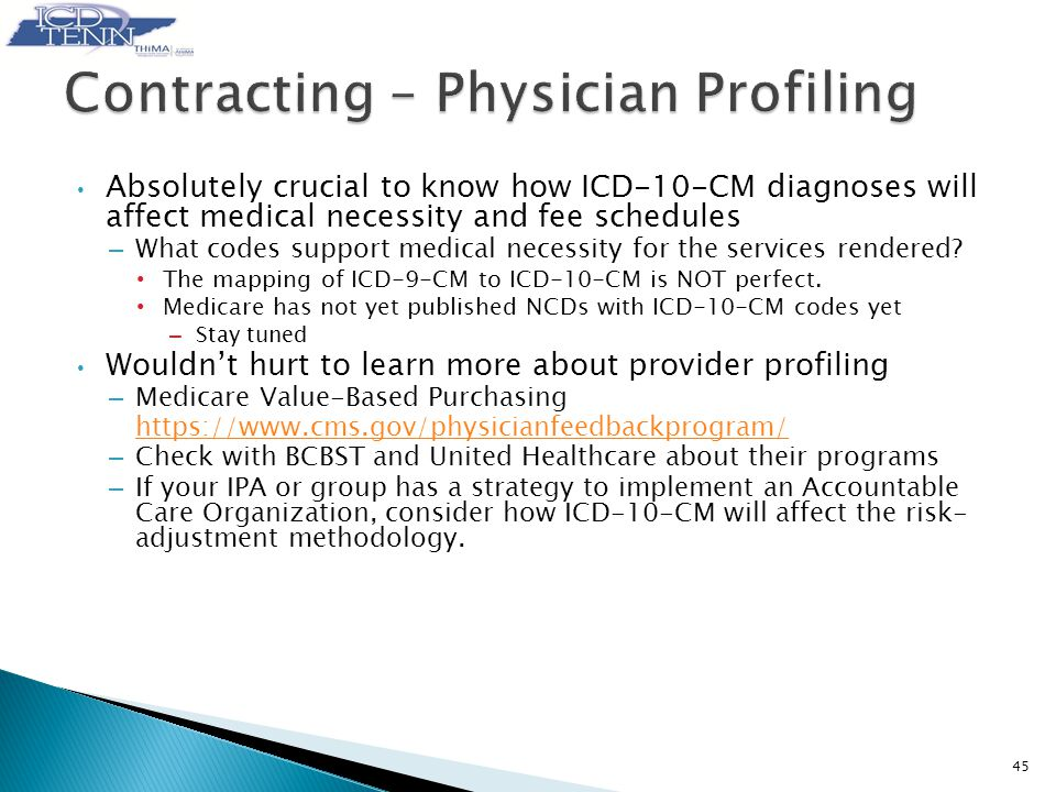 Absolutely crucial to know how ICD-10-CM diagnoses will affect medical necessity and fee schedules – What codes support medical necessity for the services rendered.