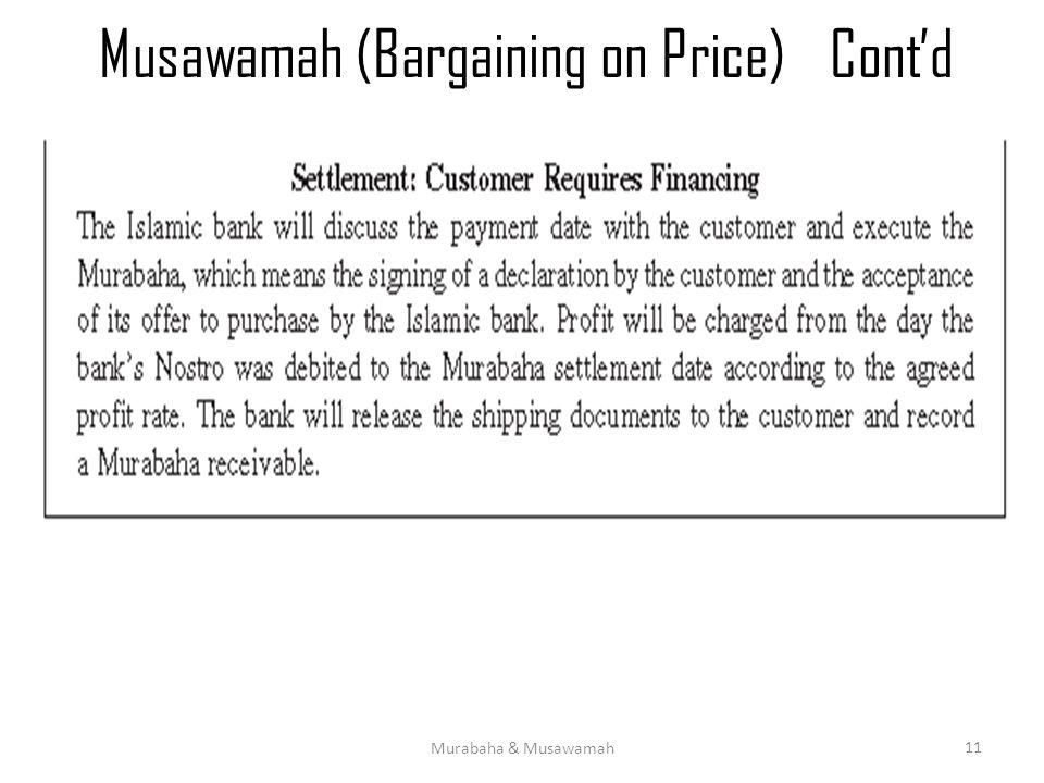 Musawamah (Bargaining on Price)Cont'd Murabaha & Musawamah 11