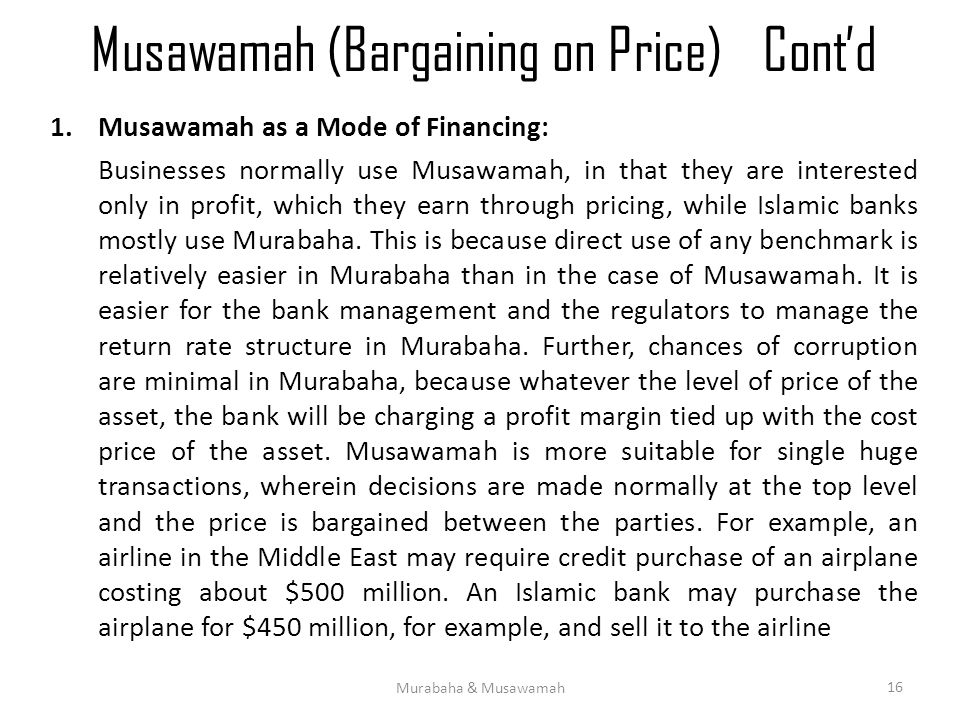 Musawamah (Bargaining on Price)Cont'd 1.Musawamah as a Mode of Financing: Businesses normally use Musawamah, in that they are interested only in profi