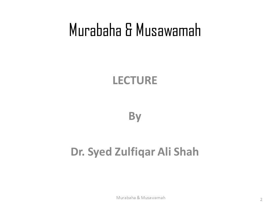LECTURE By Dr. Syed Zulfiqar Ali Shah Murabaha & Musawamah 2