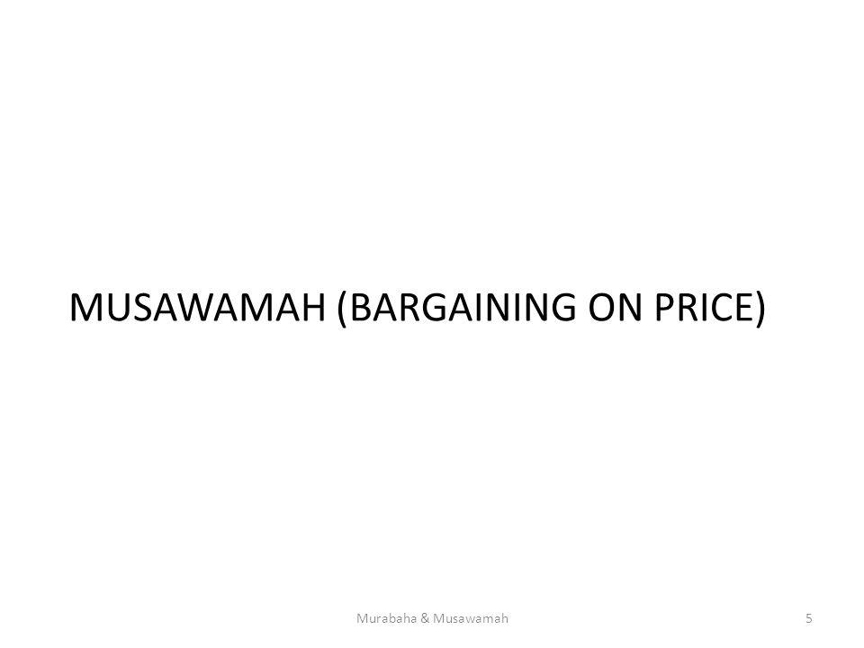 MUSAWAMAH (BARGAINING ON PRICE) Murabaha & Musawamah5
