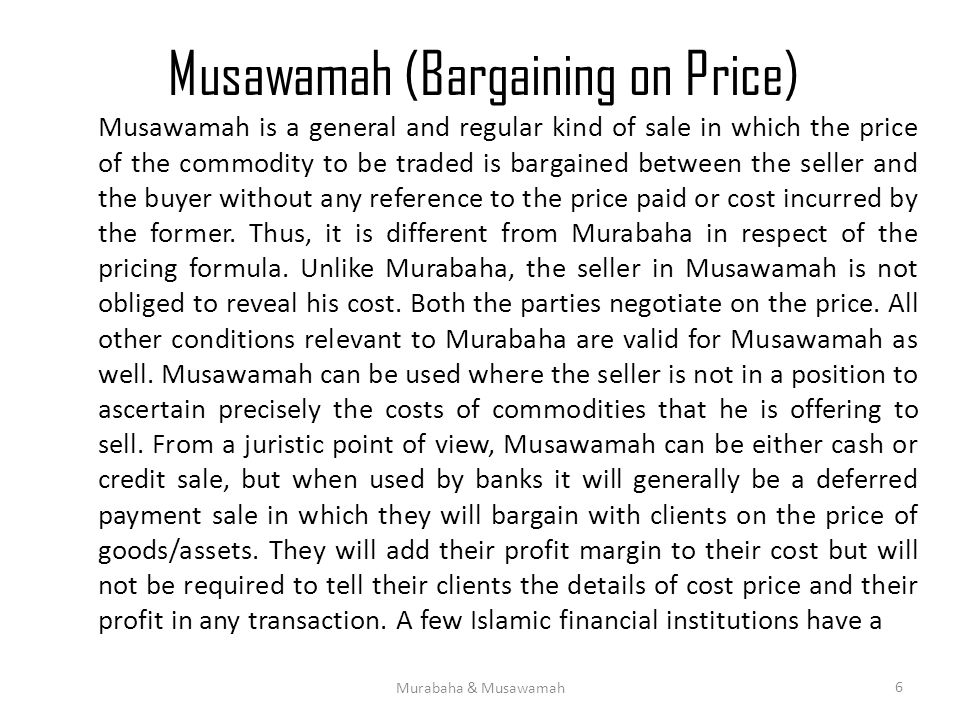 Musawamah (Bargaining on Price) Musawamah is a general and regular kind of sale in which the price of the commodity to be traded is bargained between