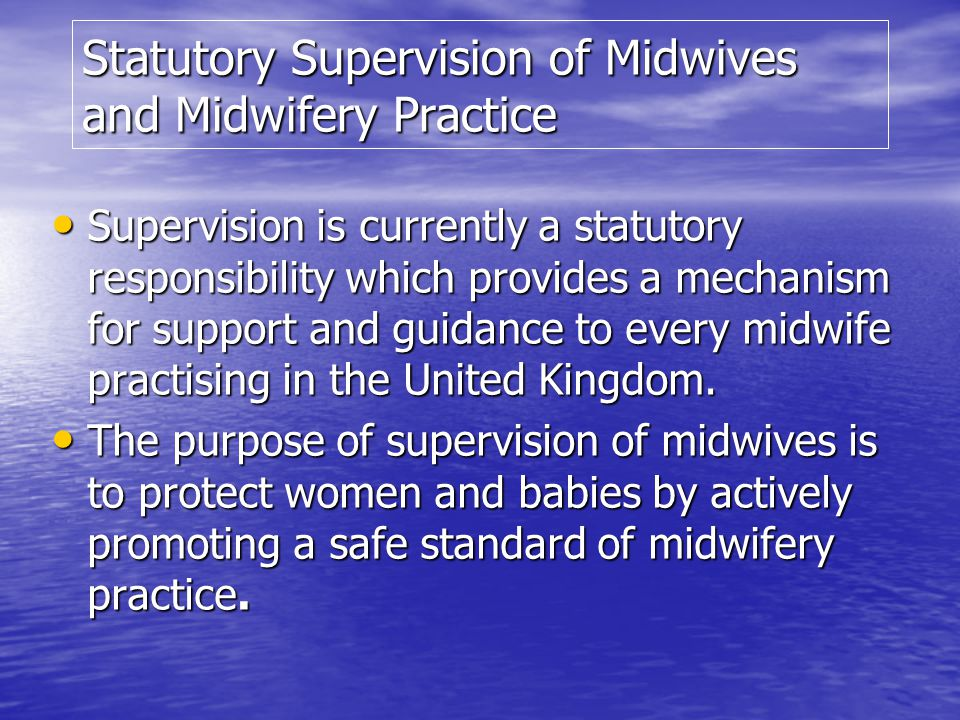 Midwives Act 1902 Created Central Midwives Board (CMB) Created Central Midwives Board (CMB) Supervising & monitoring of practice delegated to Local Supervising Authority(LSA) Supervising & monitoring of practice delegated to Local Supervising Authority(LSA)
