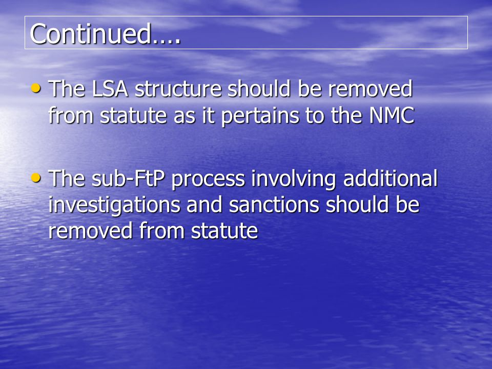 Continued…. The LSA structure should be removed from statute as it pertains to the NMC The LSA structure should be removed from statute as it pertains