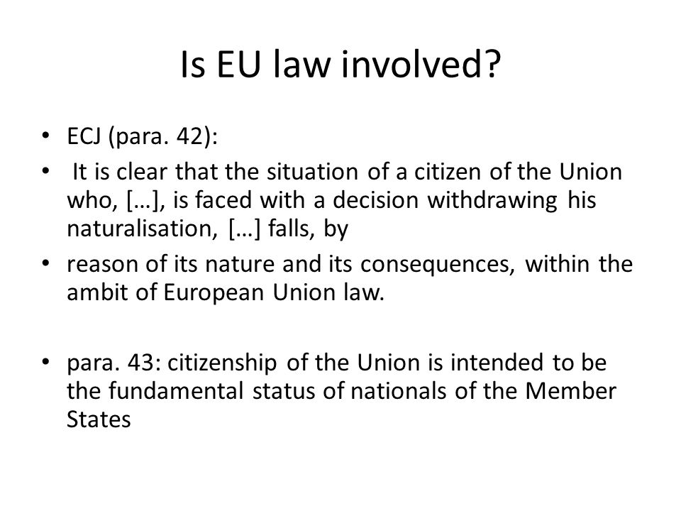 Is EU law involved? ECJ (para. 42): It is clear that the situation of a citizen of the Union who, […], is faced with a decision withdrawing his natura