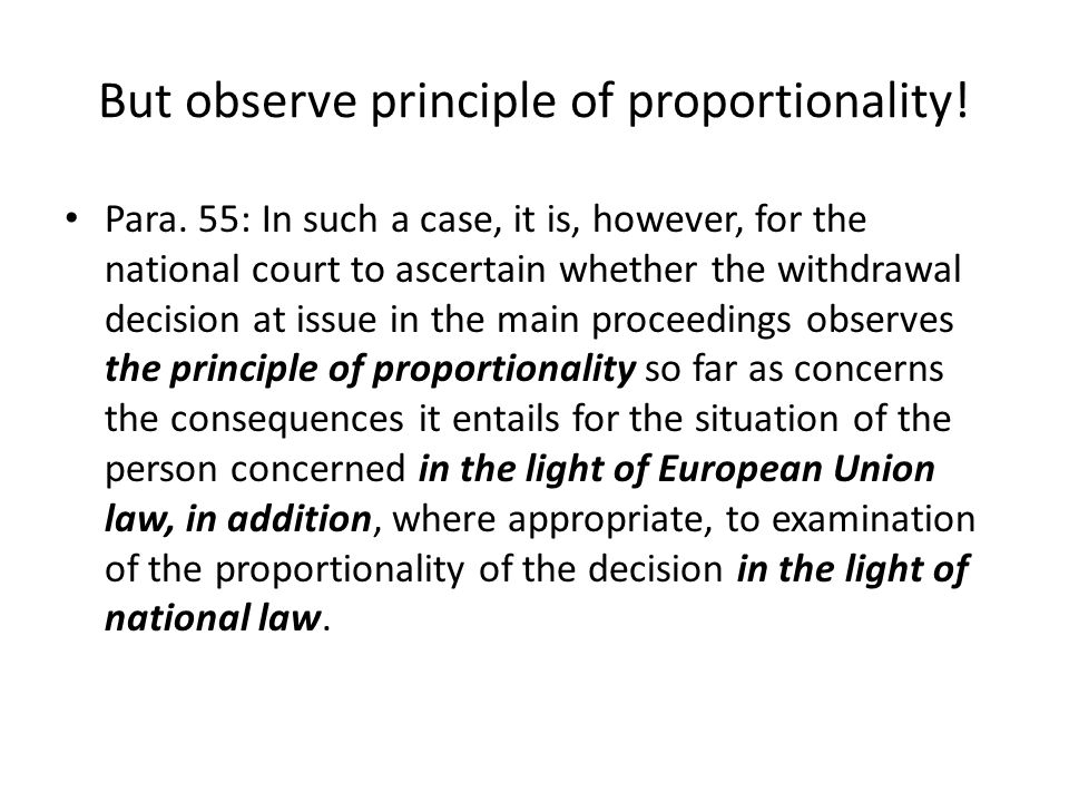 But observe principle of proportionality! Para. 55: In such a case, it is, however, for the national court to ascertain whether the withdrawal decisio