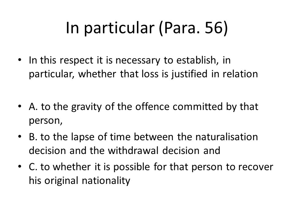 In particular (Para. 56) In this respect it is necessary to establish, in particular, whether that loss is justified in relation A. to the gravity of