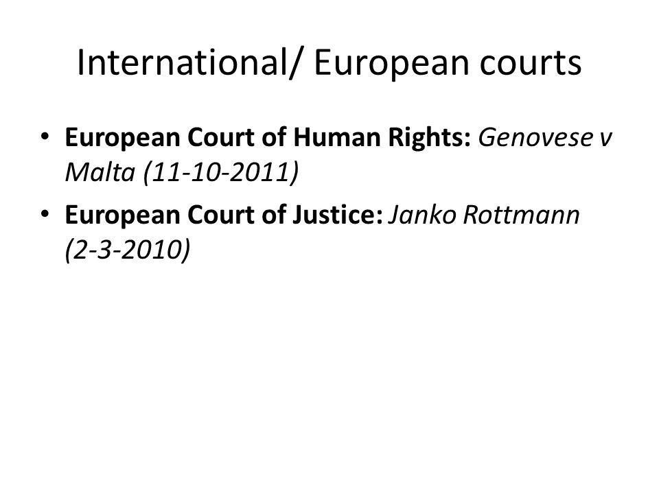 International/ European courts European Court of Human Rights: Genovese v Malta (11-10-2011) European Court of Justice: Janko Rottmann (2-3-2010)