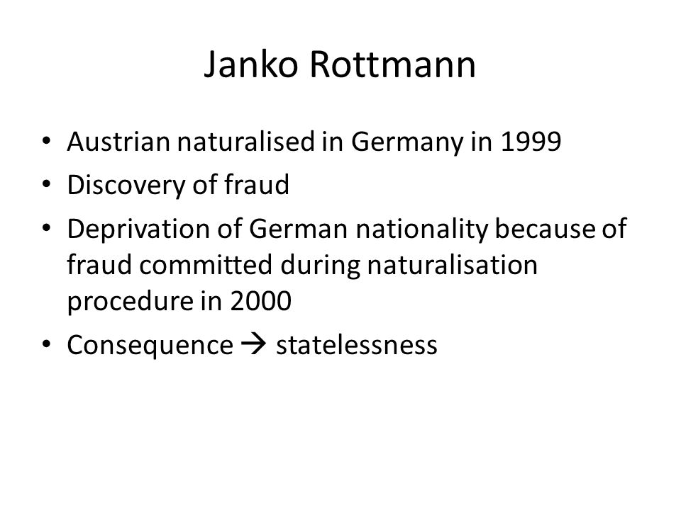 Janko Rottmann Austrian naturalised in Germany in 1999 Discovery of fraud Deprivation of German nationality because of fraud committed during naturali