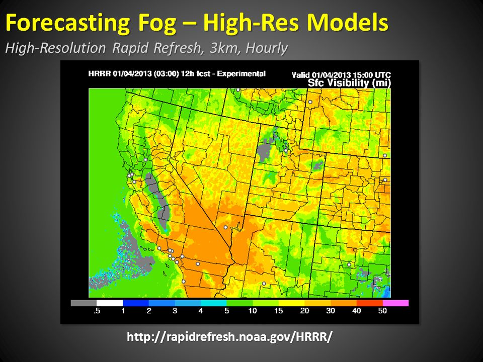 http://rapidrefresh.noaa.gov/HRRR/ Forecasting Fog – High-Res Models High-Resolution Rapid Refresh, 3km, Hourly