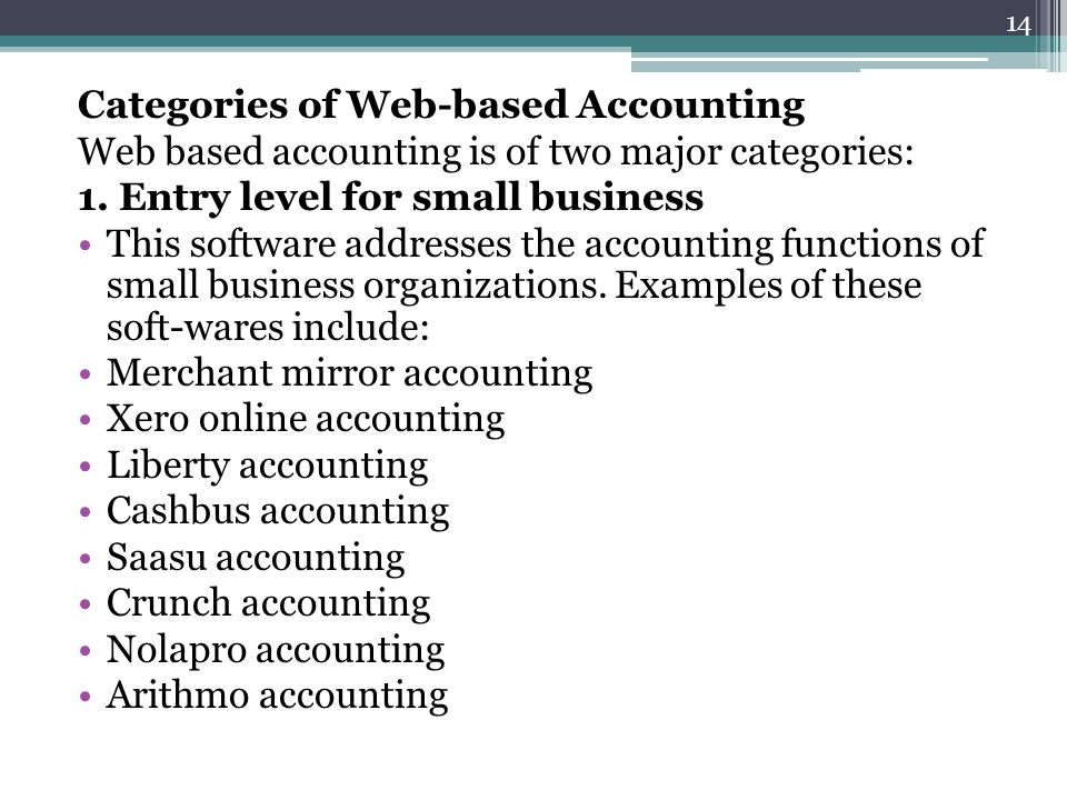 Categories of Web-based Accounting Web based accounting is of two major categories: 1. Entry level for small business This software addresses the acco