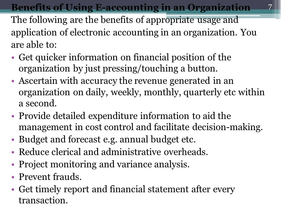 Benefits of Using E-accounting in an Organization The following are the benefits of appropriate usage and application of electronic accounting in an o