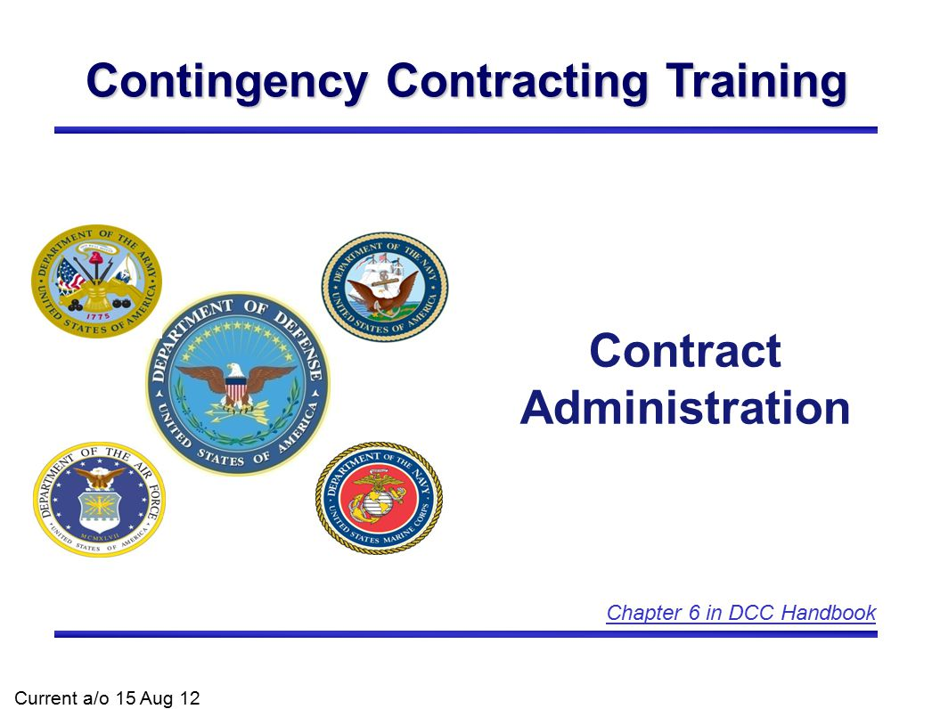 Contingency Contracting Training Contract Administration Current a/o 15 Aug 12 Chapter 6 in DCC Handbook