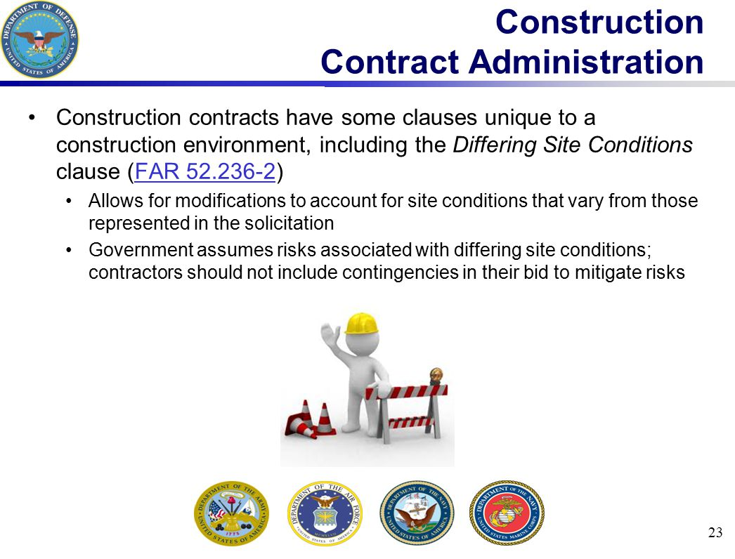 Construction contracts have some clauses unique to a construction environment, including the Differing Site Conditions clause (FAR 52.236-2)FAR 52.236