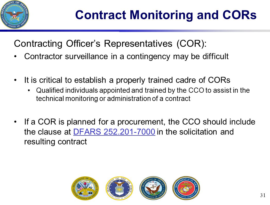Contracting Officer's Representatives (COR): Contractor surveillance in a contingency may be difficult It is critical to establish a properly trained