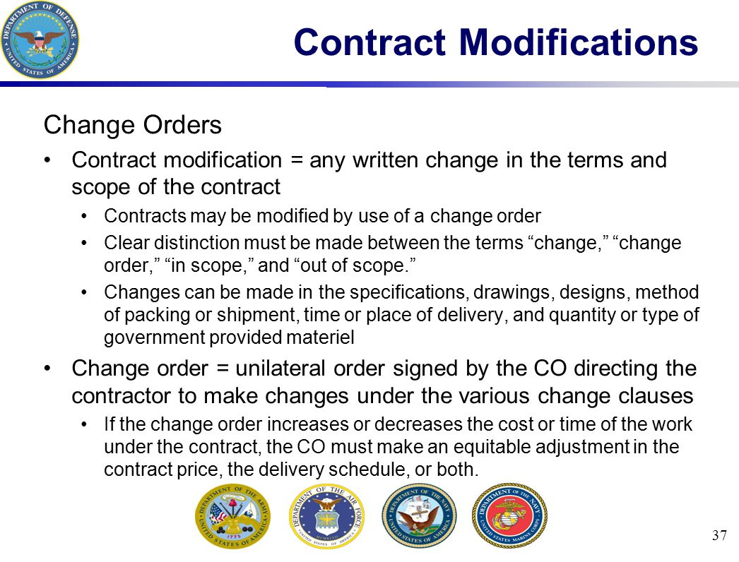 Change Orders Contract modification = any written change in the terms and scope of the contract Contracts may be modified by use of a change order Cle