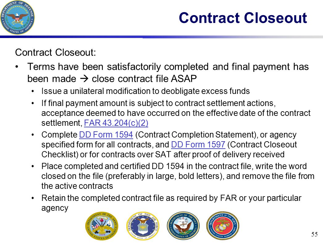Contract Closeout: Terms have been satisfactorily completed and final payment has been made  close contract file ASAP Issue a unilateral modification