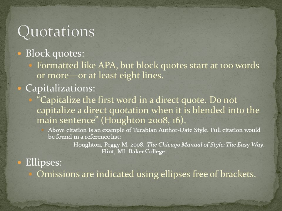 Block quotes: Formatted like APA, but block quotes start at 100 words or more—or at least eight lines.