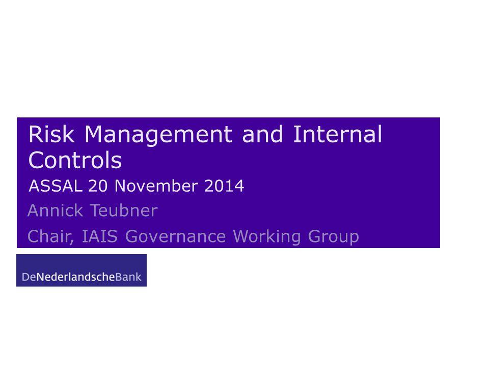 Risk Management and Internal Controls ASSAL 20 November 2014 Annick Teubner Chair, IAIS Governance Working Group
