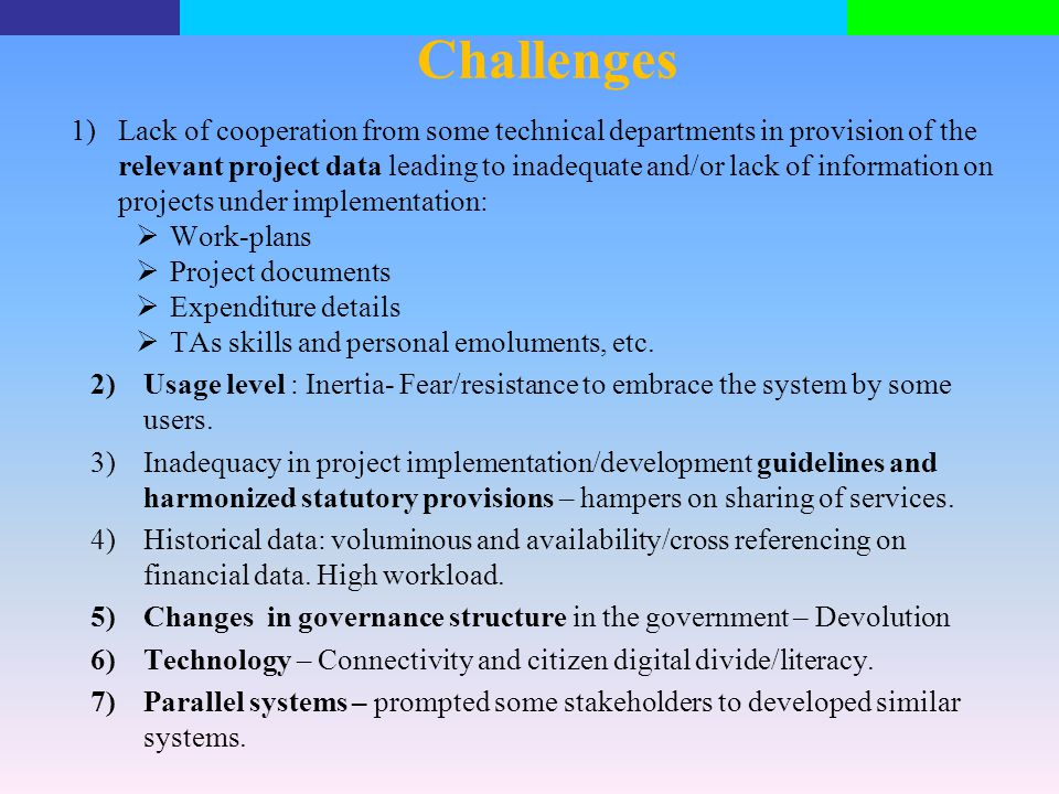 Challenges 1)Lack of cooperation from some technical departments in provision of the relevant project data leading to inadequate and/or lack of inform