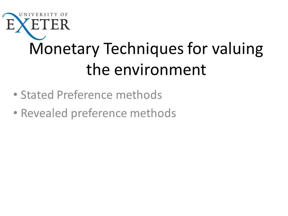 Monetary Techniques for valuing the environment Stated Preference methods Revealed preference methods
