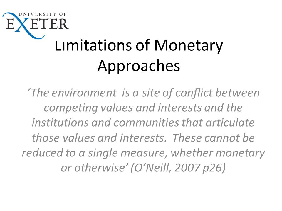 Limitations of Monetary Approaches 'The environment is a site of conflict between competing values and interests and the institutions and communities that articulate those values and interests.
