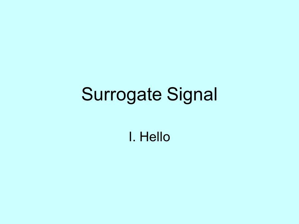 Surrogate Signal I. Hello