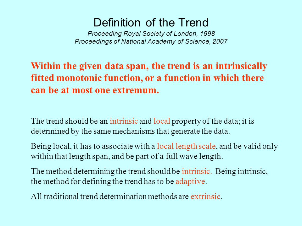 Definition of the Trend Proceeding Royal Society of London, 1998 Proceedings of National Academy of Science, 2007 Within the given data span, the trend is an intrinsically fitted monotonic function, or a function in which there can be at most one extremum.
