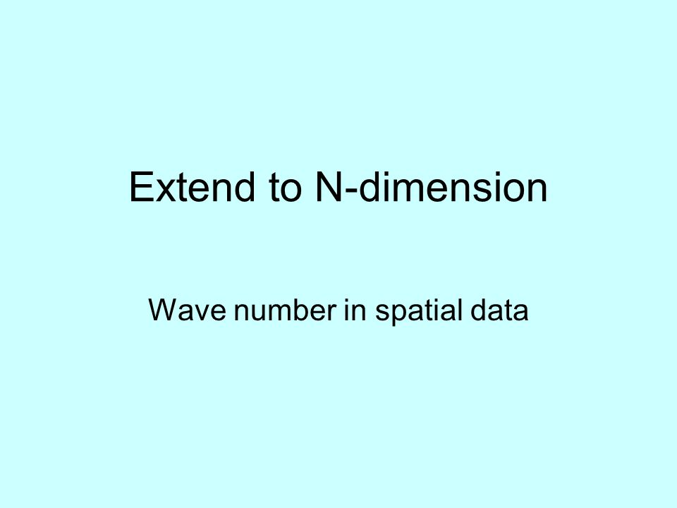 Extend to N-dimension Wave number in spatial data
