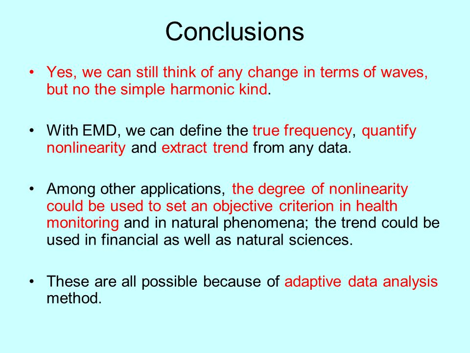 Conclusions Yes, we can still think of any change in terms of waves, but no the simple harmonic kind.