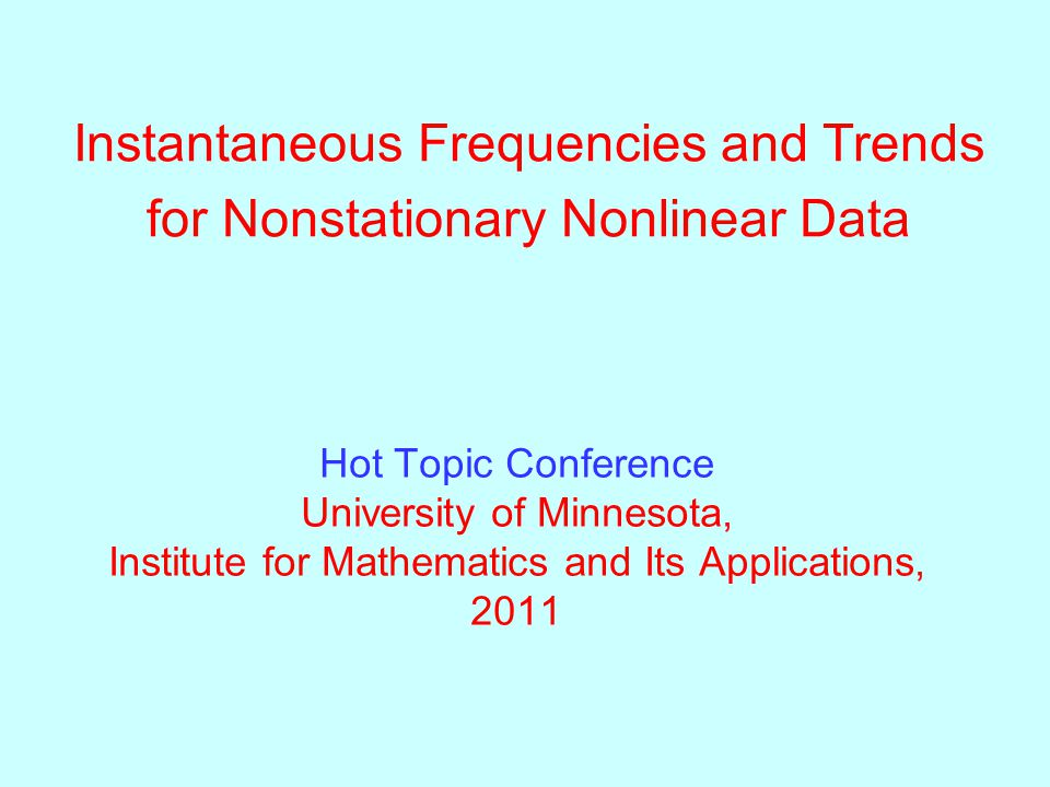 Instantaneous Frequencies and Trends for Nonstationary Nonlinear Data Hot Topic Conference University of Minnesota, Institute for Mathematics and Its Applications, 2011