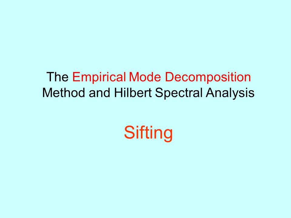 The Empirical Mode Decomposition Method and Hilbert Spectral Analysis Sifting