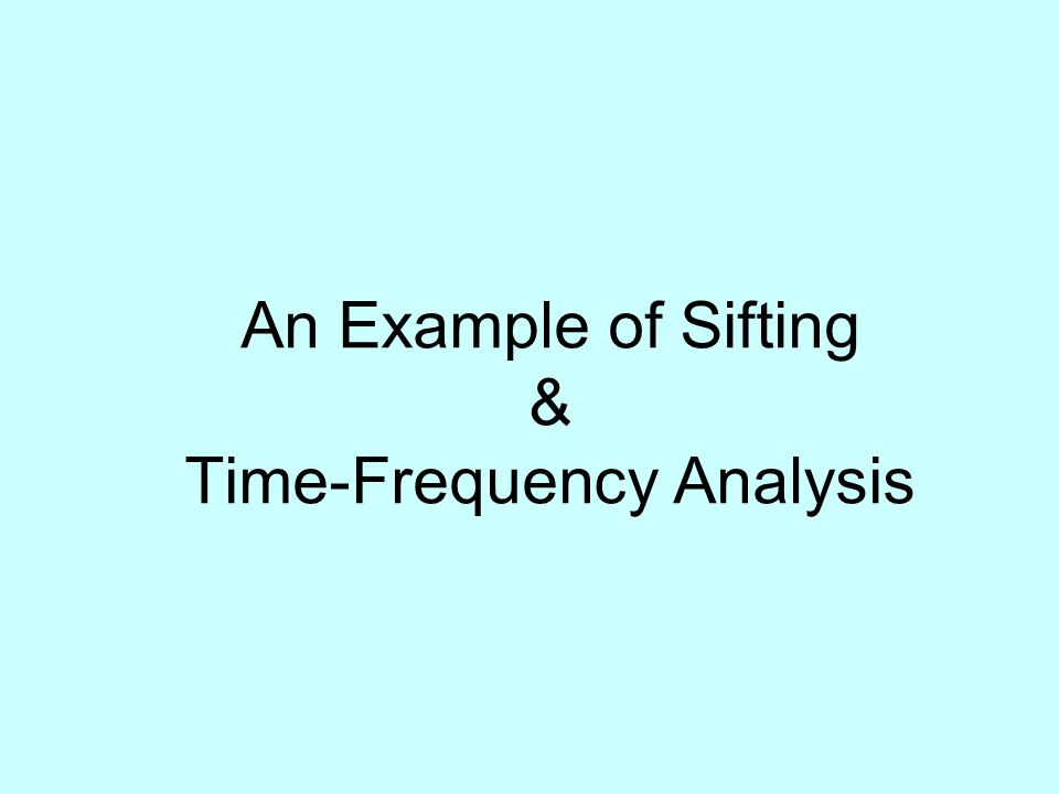 An Example of Sifting & Time-Frequency Analysis