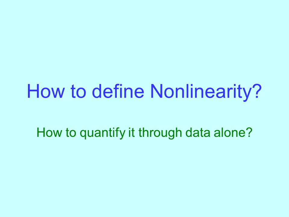 How to define Nonlinearity How to quantify it through data alone