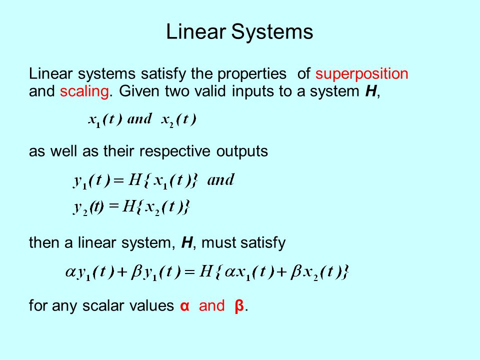 Linear Systems Linear systems satisfy the properties of superposition and scaling.