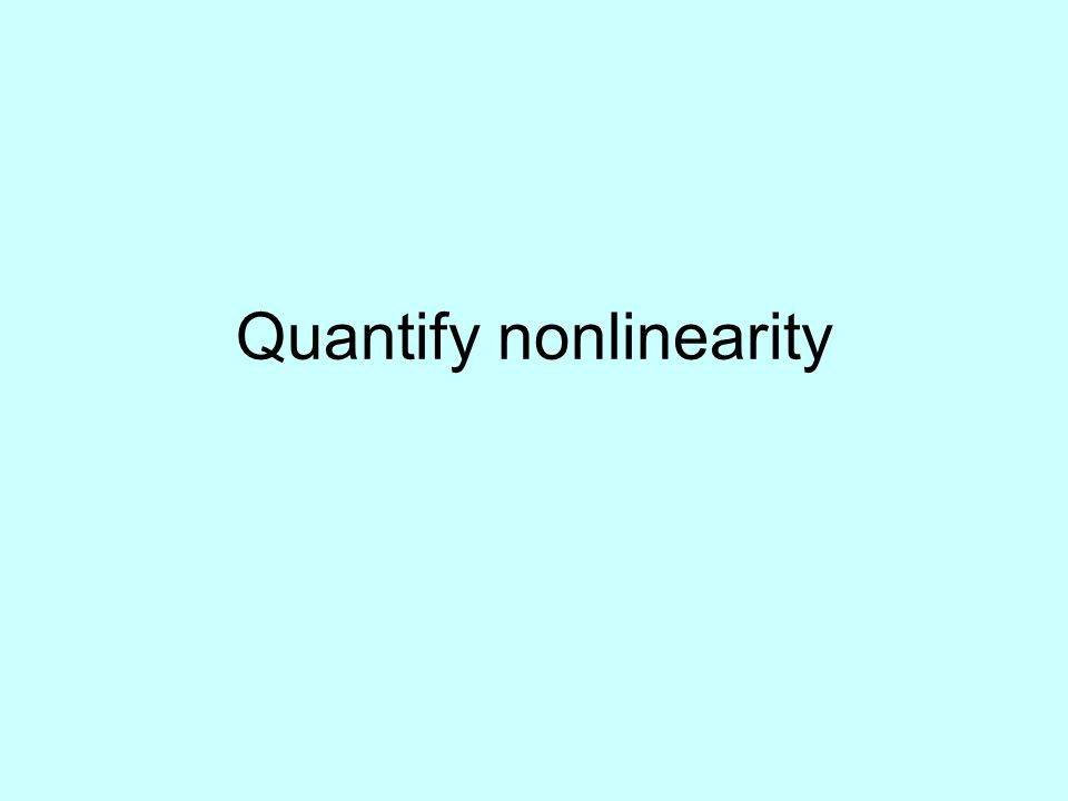 Quantify nonlinearity