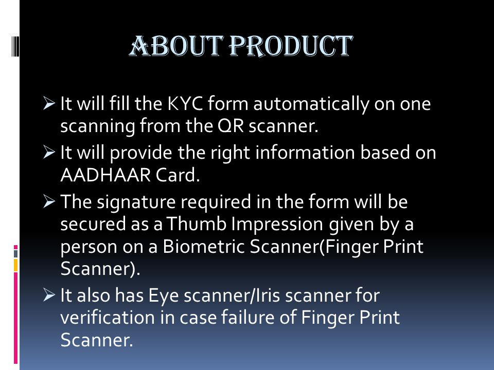 About Product  It will fill the KYC form automatically on one scanning from the QR scanner.  It will provide the right information based on AADHAAR
