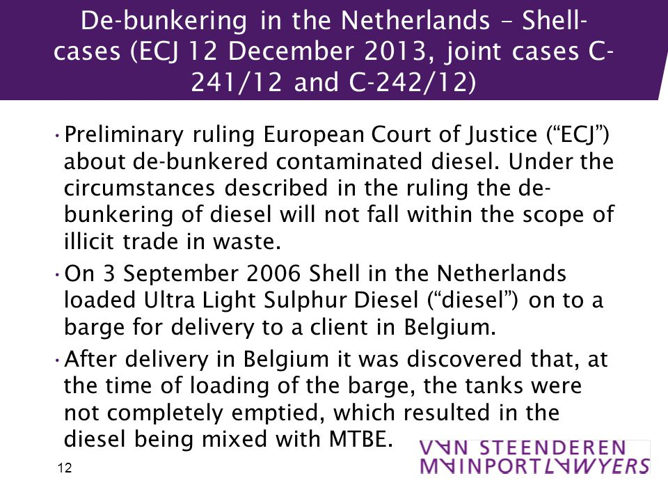De-bunkering in the Netherlands – Shell- cases (ECJ 12 December 2013, joint cases C- 241/12 and C-242/12) Preliminary ruling European Court of Justice ( ECJ ) about de-bunkered contaminated diesel.