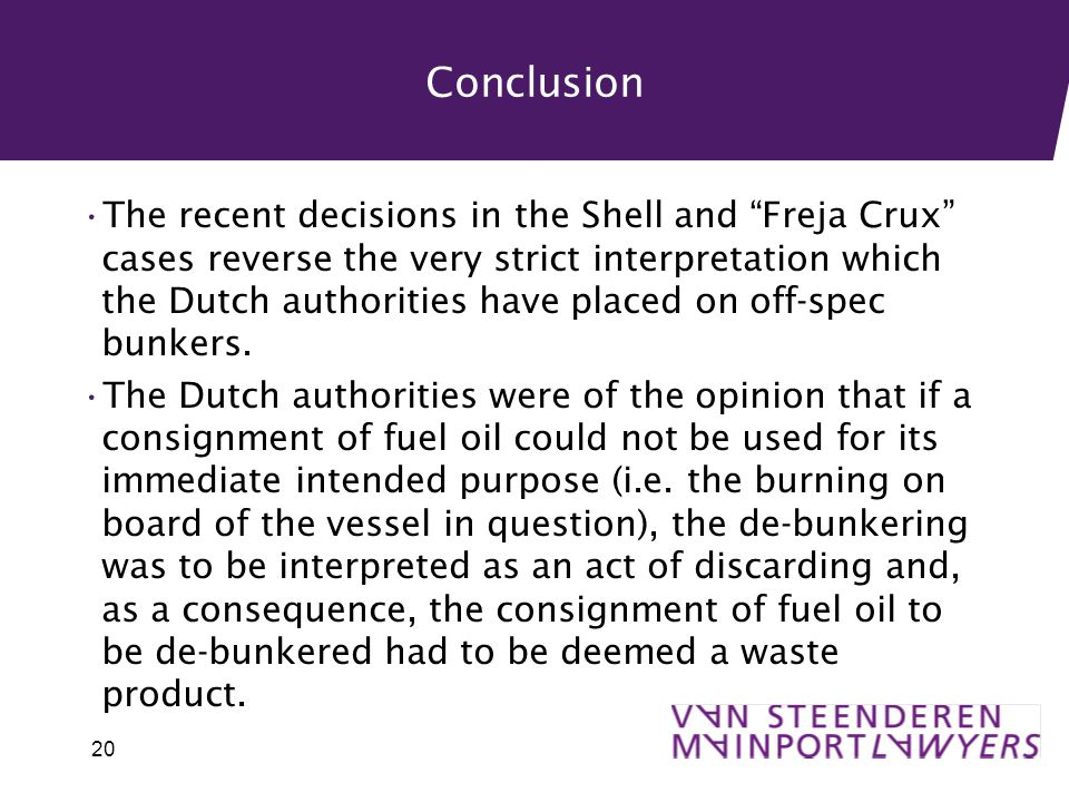 Conclusion The recent decisions in the Shell and Freja Crux cases reverse the very strict interpretation which the Dutch authorities have placed on off-spec bunkers.