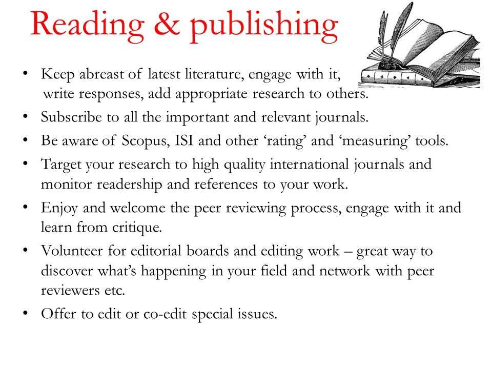 Reading & publishing Keep abreast of latest literature, engage with it, write responses, add appropriate research to others.