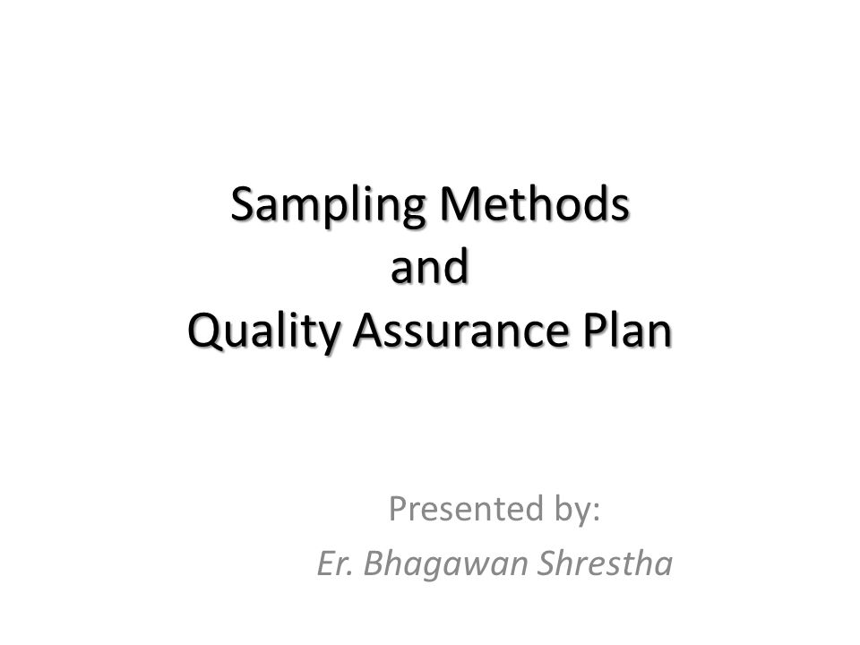 Sampling Methods and Quality Assurance Plan Presented by: Er. Bhagawan Shrestha
