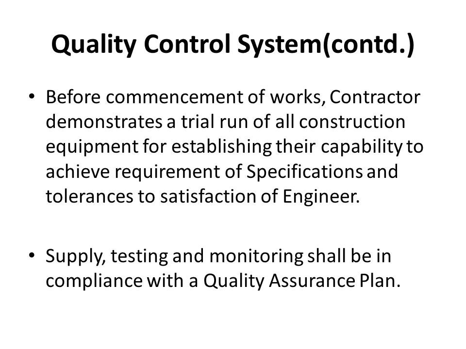 Quality Control System(contd.) Before commencement of works, Contractor demonstrates a trial run of all construction equipment for establishing their