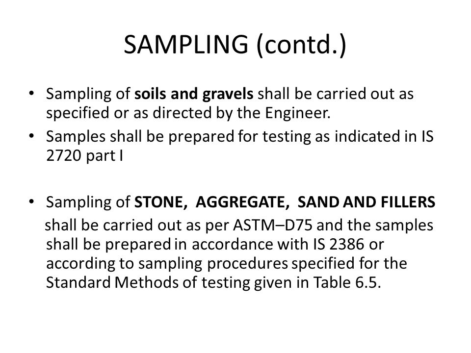 SAMPLING (contd.) Sampling of soils and gravels shall be carried out as specified or as directed by the Engineer. Samples shall be prepared for testin