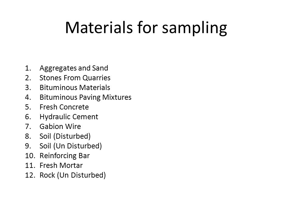 Materials for sampling 1.Aggregates and Sand 2.Stones From Quarries 3.Bituminous Materials 4.Bituminous Paving Mixtures 5.Fresh Concrete 6.Hydraulic C