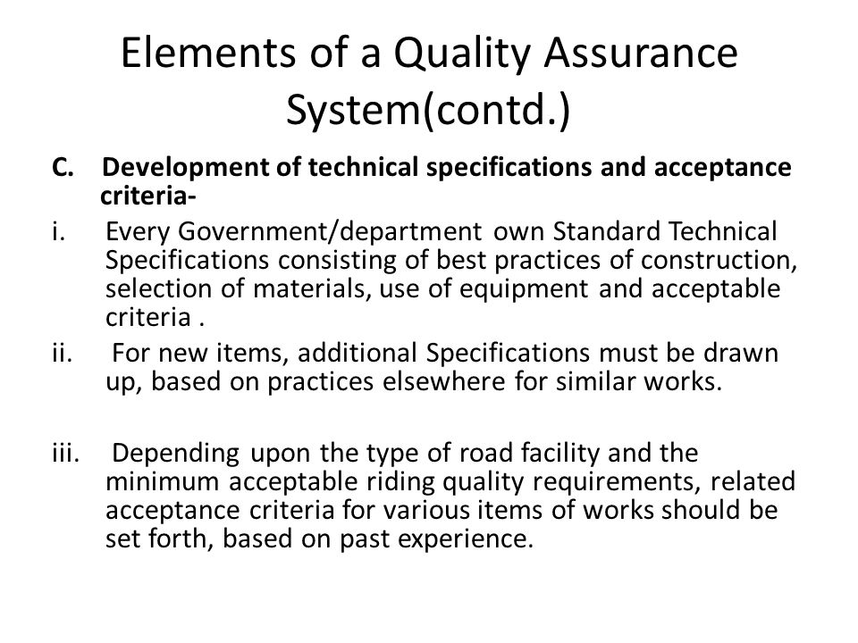 Elements of a Quality Assurance System(contd.) C. Development of technical specifications and acceptance criteria- i.Every Government/department own S