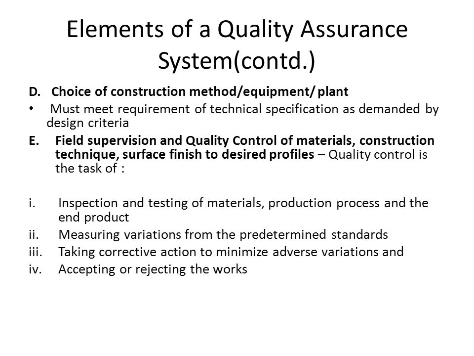 Elements of a Quality Assurance System(contd.) D. Choice of construction method/equipment/ plant Must meet requirement of technical specification as d