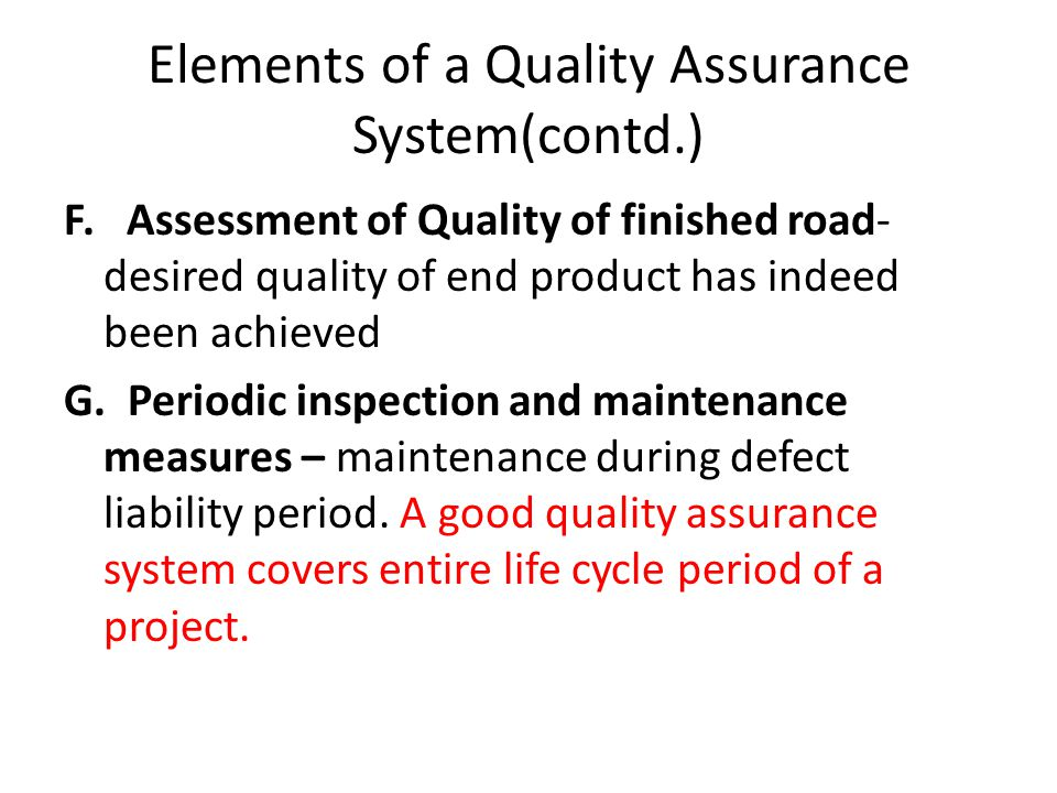 Quality Control System Quality control system comprises methods, procedures and organization for Quality Control of works and is implemented in following sequences: i.Compliant testing for materials including laboratory trials, ii.Compliant testing for methods and equipment prior to commencement of work, including site trials or trial sections, iii.Control testing during construction (process control), iv.Acceptant testing on completed works or parts of works.