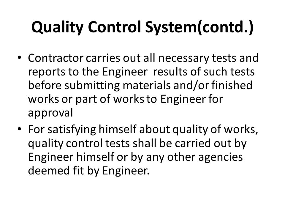 Quality Control System(contd.) Contractor carries out all necessary tests and reports to the Engineer results of such tests before submitting material