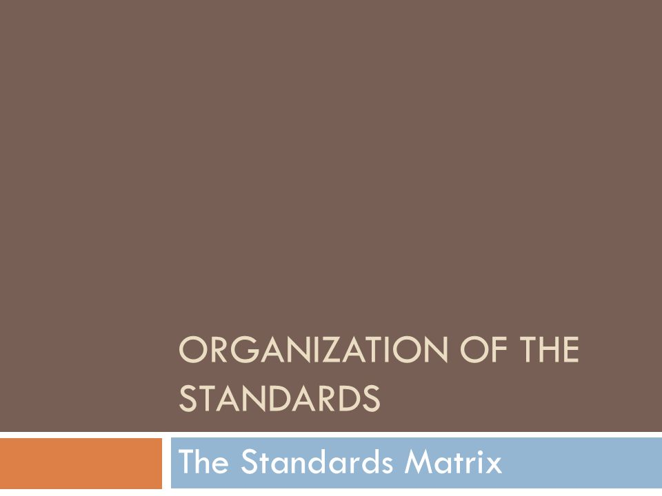 ORGANIZATION OF THE STANDARDS The Standards Matrix